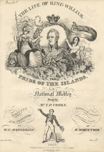 The Life of King William; The Pride of the Islands, a National Medley .. written and composed by W. T. Moncreiff. Embellished with ... designs by N. Whittock. London, [1830?]. The sailor depicted is Thomas Potter Cooke (1786-1864) who was born in London on 23 April and entered the Royal Navy at an early age. He served under Nelson and was on HMS Raven at the Battle of St. Vincent.  In 1804 he began his long career on the stage. He made his mark as an actor, singer, dancer and pantomimist.  He became one of the best known stage personalities of the age, chiefly through his representations of the British Sailor in nautical dramas, but also as the villain or supernatural being in the Gothic melodramas so popular at the time.  He died 10 April 1864 and was buried in Brompton Cemetery.