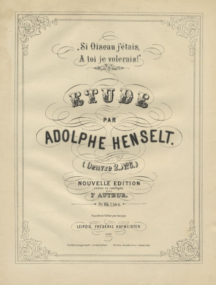 Si Oiseau j'étais, à toi je volerais!, Étude, Op.2, No.6. New edition of Henselt's most popular work. Leipzig, [1871?].