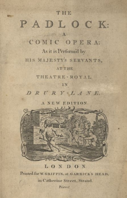 Isaac Bickerstaffe  : The Padlock, a comic opera.  First performed Theatre Royal, Drury Lane, 3 October 1768.  This was Dibdin's first work for Drury Lane and one of his greatest successes, still occasionally revived a century later.  New edition of the libretto, London, [c.1770].