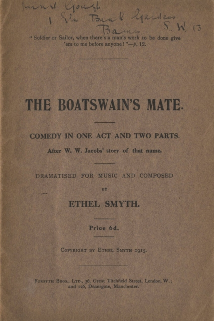 Smyth : The Boatswain's Mate.  Libretto.  London and Manchester, 1915.  Published in connection with a scheduled premiere in Frankfurt in March 1915 - at the same time as the first edition vocal score (which had in fact been engraved in Vienna).  This copy belonged to Muriel Gough, who sang Mrs Waters in the Old Vic performances from 1922.
