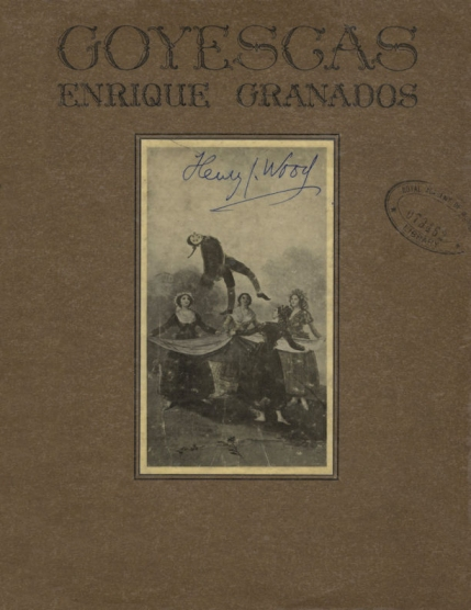 Granados : Goyescas.  Vocal score.  New York, 1915.  Sir Henry Wood's copy.  Royal Academy of Music, London.