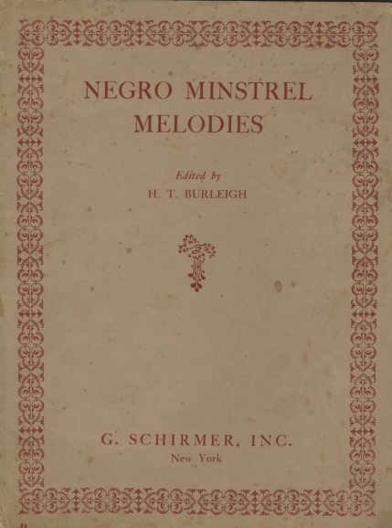 Negro Minstrel Melodies.  A Collection of ... Songs ... by Stephen C. Foster and others. Edited by H. T. Burleigh. New York, 1909.