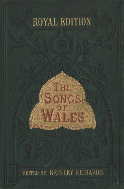 The Songs of Wales, Caneuon Cymru. A Collection of the National Melodies ... edited with new symphonies and arrangements by Brinley Richards. London & New York, [1873].
