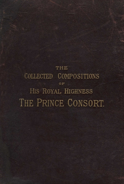 The Collected Compositions of His Royal Highness The Prince Consort. Edited by W. G. Cusins, London, [1882].  Cusins (1833-1893) was appointed Master of the Queen's Music in 1870 and knighted in 1892.  This copy belonged to the Hon. Emily Sarah Cathcart (1834-1917), who was appointed Maid of Honour to Queen Victoria in 1855 and later Woman of the Bedchamber.