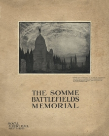 Programme for a concert at the Royal Albert Hall, 8 July 1923, in aid of a monument to victims of the Somme.  The Memorial to the Missing of the Somme, designed by Sir Edwin Lutyens, was eventually built between 1929 and 1932 at Thiepval.  Unveiled by the Prince of Wales on 1 August 1932, it carries the names of 72,099 soldiers and was recently described as 'arguably the greatest work of British architecture of the last, murderous century'.  In 1923 discussions were still at a very early stage and the 'artist's impression' shown on the programme cover is by the Anglo-Belgian painter and engraver Emile Antoine Verpilleux (1888-1964).