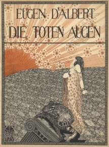 D'Albert : Die toten Augen.  Vocal score.  Berlin, 1913.   Design by Ilna Ewers-Wunderwald.  Composed in 1912-13, the work's premiere was delayed by the war.