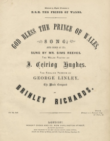 God bless the Prince of Wales. London, [1862].  Brinley Richards's best known composition, this was publicly premiered by the distinguished tenor Sims Reeves at a Miscellaneous Concert given by the Band of the St George's Rifle Volunteers at St James's Hall on 14 January 1863. Julius Benedict conducted the choir of the Vocal Association, while the composer and Wilhelm Ganz provided the 4-hand piano accompaniment.