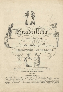 "Quadrilling. A favourite Song by the Author of ""Rejected Addresses"". The Decorations designed and executed by William Hawkes Smith. [Fourth edition?] Birmingham, 1822."