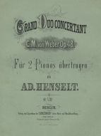 Weber: Grand Duo Concertant, Op.48, transcribed for 2 pianos by Henselt.  Berlin, [1874].