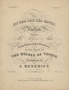 "Sir J.Benedict : ""By the Sad Sea Waves"", Ballad from The Brides of Venice. Late issue of the edition first published London, 1844."