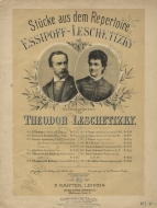 Stücke aus dem Repertoire Essipoff-Leschetizky. Leipzig, [c.1880].  This popular series of edited repertoire remained in print until at least the 1930s.