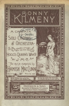 Bonny Kilmeny, Op.2. (Vocal score).  London and Edinburgh, [c.1890]. A reissue of the edition first published in 1888. Completed when MacCunn was a 17-year-old student at the RCM, this cantata was first performed in December 1888, after the highly successful public premieres of three orchestral works and Lord Ullin's Daughter. Royal Academy of Music, London.