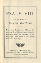 Psalm VIII.  Edinburgh, [1890]. One of MacCunn's rarer choral works, thought to have been performed only on the occasion for which it was commissioned.