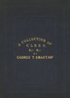 A Collection of Glees & Canons, &c. &c. &c. London, 1863.