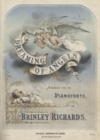 Dreaming of Angels (Ballad by Charles Blamphin) arranged for the pianoforte by Brinley Richards. London, [1876].