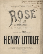 Vincenzo Sichicelli (1830-1905) : Rose.  Valse ... transcrite pour Piano seul par Henry Littolff [sic]. Paris, [1873].  Inscribed by Litolff to M. and Mme. Coulon, 1873.