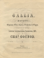 Gallia. First edition of the vocal score of the choral 'lamentation for France' composed for the opening of the London International Exhibition of 1871. Gounod conducted the premiere at the Royal Albert Hall at the concert following the exhibition's opening ceremony, 1 May 1871. This was to lead to the formation of the Royal Albert Hall Choral Society under Gounod's conductorship.