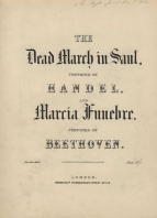 Handel: The Dead March in Saul and Beethoven: Marcia Funebre. Both were included in the Funeral Service at St George's Chapel, Windsor, 23 December 1861.  The annotation on this copy indicates that it was purchased one month later.