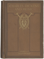 Lightwood (James T.):  Charles Dickens and Music.  London, 1912.