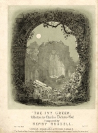 The Ivy Green. Written by Charles Dickens Esqr. London, [1844]. [A setting of a poem from Pickwick Papers.]