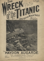 Augarde (Haydon): The Wreck of the Titanic, London, 1912.  One of many hastily-produced pieces of salon music issued in London and New York within weeks of the tragedy.  Haydon Augarde was one of at least 62 pseudonyms adopted by Charles Arthur Rawlings (died 1919).