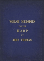 Welsh Melodies for the Harp. London, [1861].